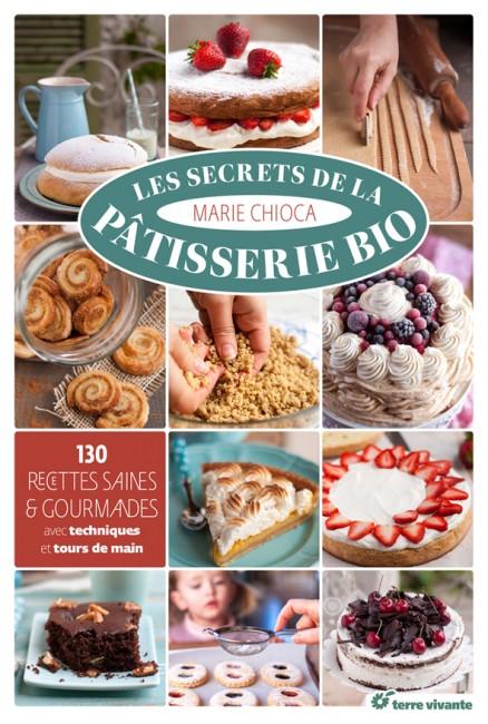 Les secrets de la pâtisserie bio, de Marie Chioca